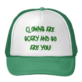 CLOWNS ARE SCARY AND SO ARE YOU! TRUCKER HAT