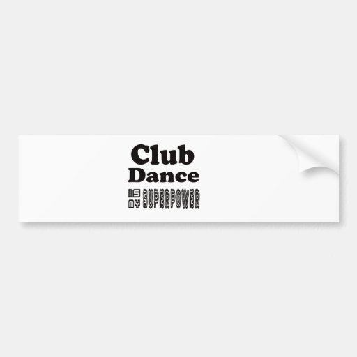 Club Dance Is My Superpower Bumper Sticker