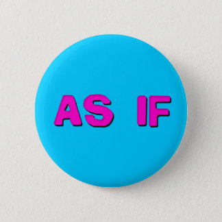 Clueless - As if! 2 Inch Round Button