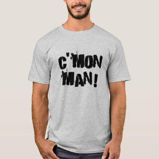 Cmon Man! T-Shirt