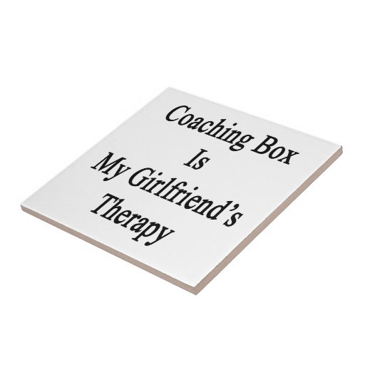 Coaching Box Is My Girlfriend's Therapy Ceramic Tile
