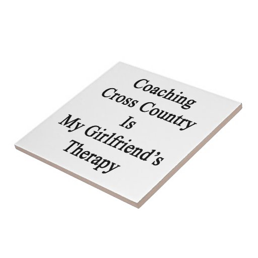 Coaching Cross Country Is My Girlfriend's Therapy Ceramic Tile