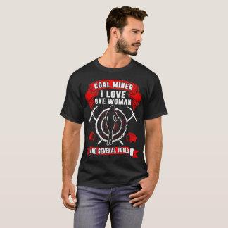 Coal Miner I Love One Woman Several Tools Tshirt
