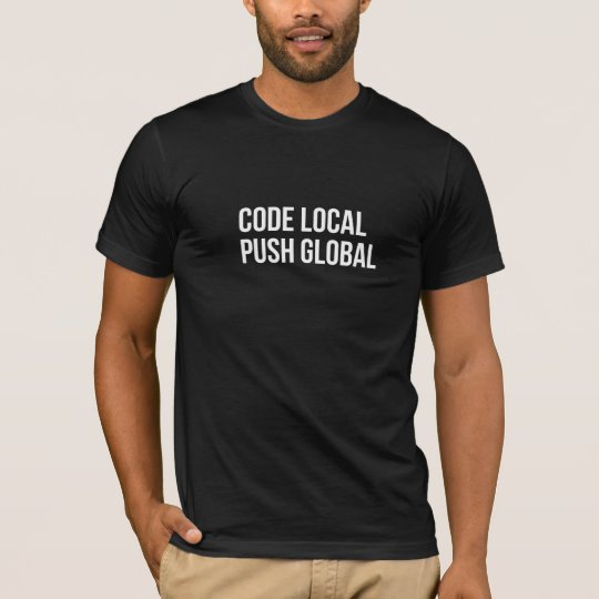 CODE LOCAL PUSH GLOBAL T-Shirt
