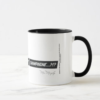 Coffe…? Where ' s my freakin ' champagne…?!? Mug