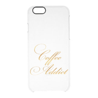 Coffee Addict Quote Gold Faux Foil Quotes Sparkly Clear iPhone 6/6S Case