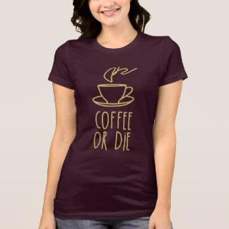 Coffee Addict T-Shirt (coffee or die)