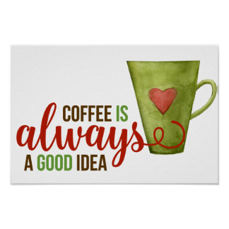 Coffee Always Good Idea Green Cup Poster