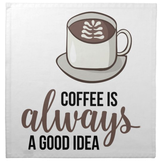 Coffee Always Good Idea Napkin