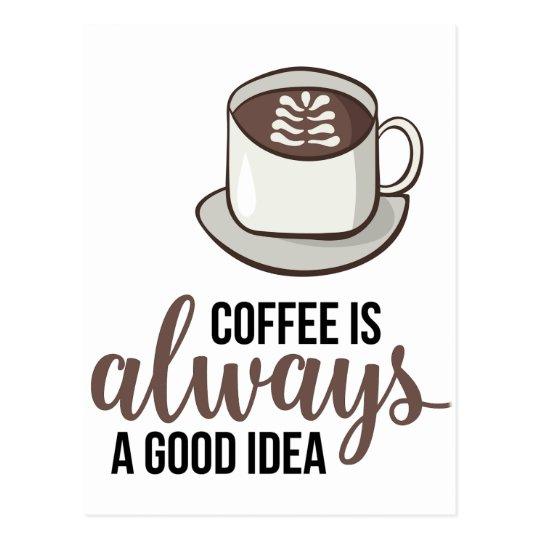 Coffee Always Good Idea Postcard