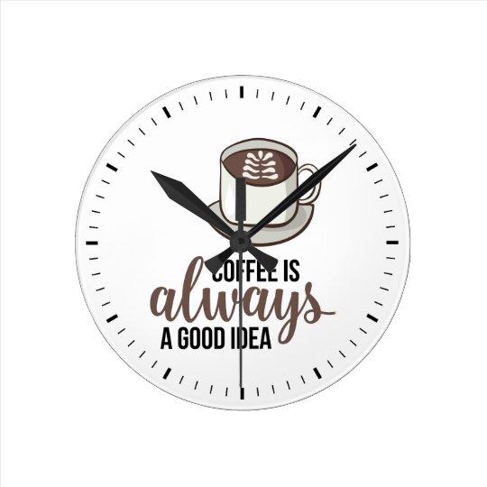Coffee Always Good Idea Round Clock