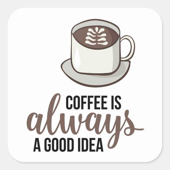 Coffee Always Good Idea Square Sticker