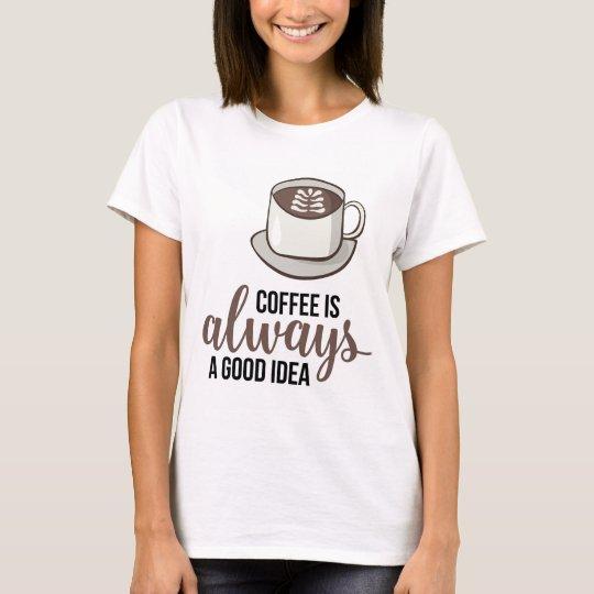 Coffee Always Good Idea T-Shirt