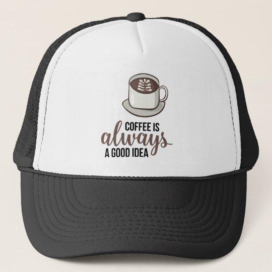Coffee Always Good Idea Trucker Hat