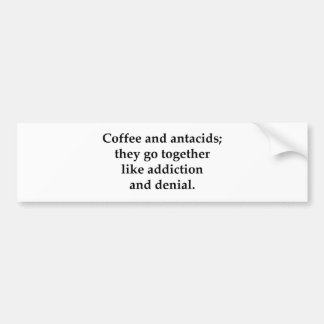 Coffee and antacids, they go together bumper sticker