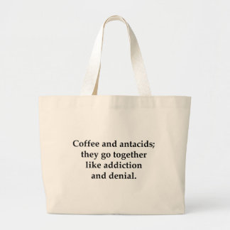 Coffee and antacids, they go together large tote bag