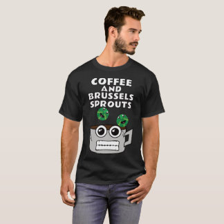 Coffee and Brussels Sprouts. T-Shirt