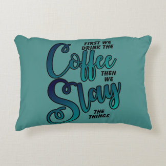 Coffee And Slay The Things Decorative Pillow