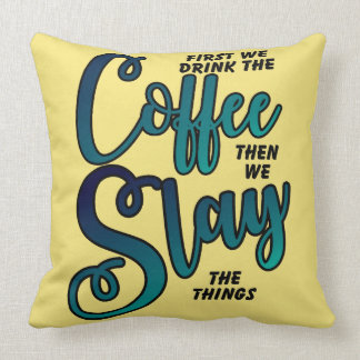 Coffee And Slay The Things Throw Pillow
