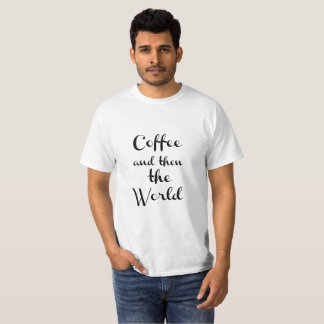 Coffee and then the world - Low Price T-Shirt