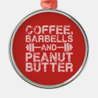 Coffee, Barbells and Peanut Butter - Funny Workout Metal Ornament