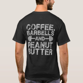 Coffee, Barbells and Peanut Butter - Funny Workout T-Shirt