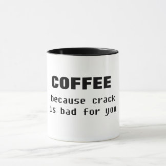 coffee becase crack is bad for funny coffee mug