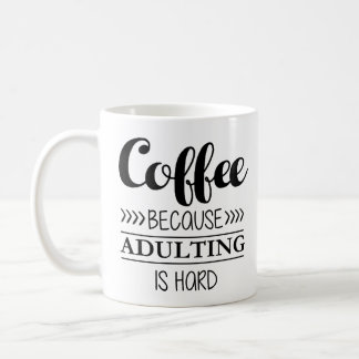 Coffee Because Adulting is Hard Coffee Mug