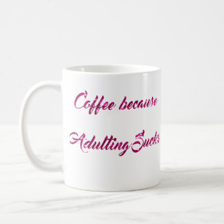 Coffee because adulting sucks coffee mug