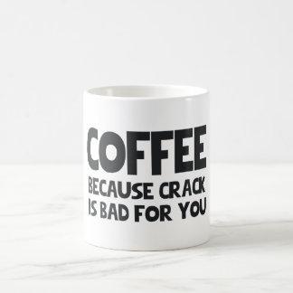 COFFEE BECAUSE CRACK IS BAD FOR YOU BASIC WHITE MUG