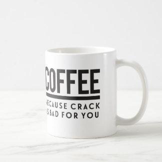 Coffee. Because Crack is Bad for You Coffee Mug