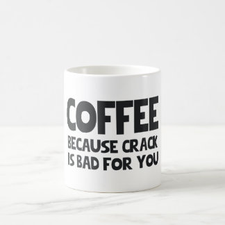 COFFEE BECAUSE CRACK IS BAD FOR YOU COFFEE MUG