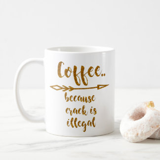 coffee because crack is illegal funny mug design
