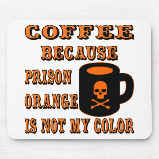 Coffee Because Prison Orange Is Not My Color Mouse Pad
