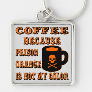 Coffee Because Prison Orange Is Not My Color Silver-Colored Square Keychain