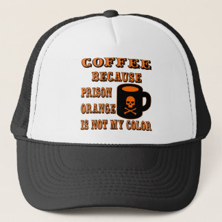 Coffee Because Prison Orange Is Not My Color Trucker Hat