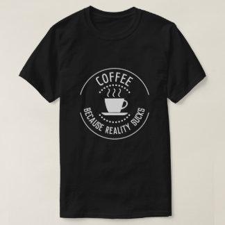 Coffee Because Reality Sucks Logo T-Shirt