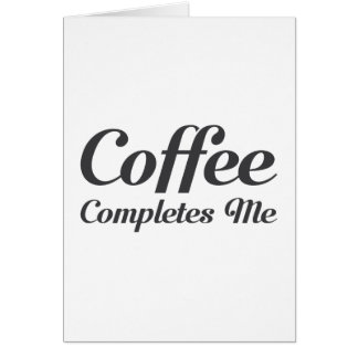 Coffee Completes Me Card
