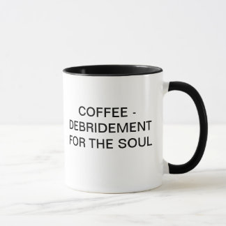 COFFEE - DEBRIDEMENT FOR THE SOUL MUG