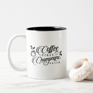Coffee First Champagne Later Two-Tone Coffee Mug