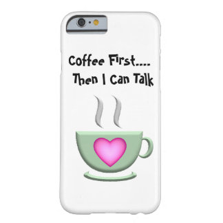 Coffee First iPhone 6 case