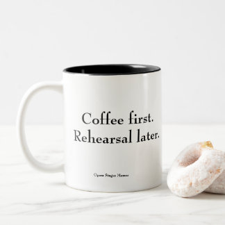 """Coffee first. Rehearsal later."" coffee mug"