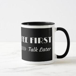 Coffee First, Talk Later Mug