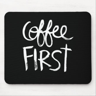 Coffee First | White Brush Script style Mouse Pad