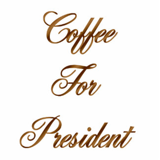 Coffee For President Cut Out