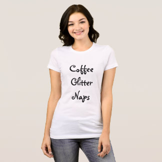 Coffee, Glitter, Naps T-Shirt