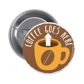 Coffee Goes here Pinback Buttons