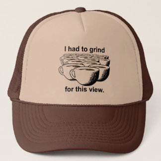 Coffee Grind For This View Trucker Hat