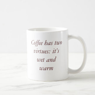Coffee has two virtues: it's wet and warm classic white coffee mug