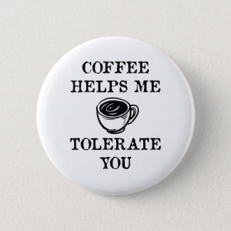 Coffee Helps Me Tolerate You 2 Inch Round Button
